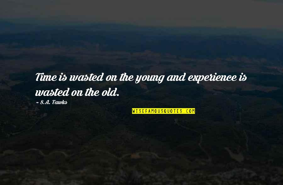 Brisbane Quotes By S.A. Tawks: Time is wasted on the young and experience
