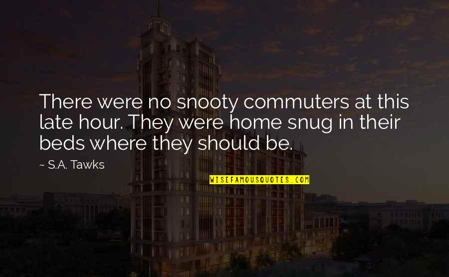 Brisbane Quotes By S.A. Tawks: There were no snooty commuters at this late