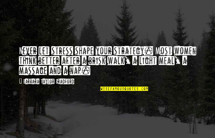 Brisk Quotes By Barbara Taylor Bradford: Never let stress shape your strategy. Most women