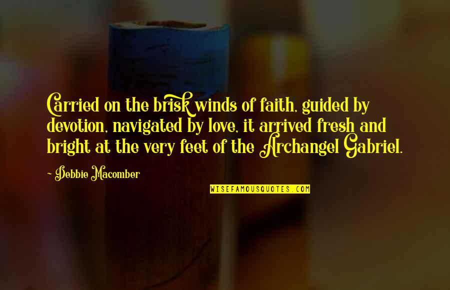Brisk Quotes By Debbie Macomber: Carried on the brisk winds of faith, guided