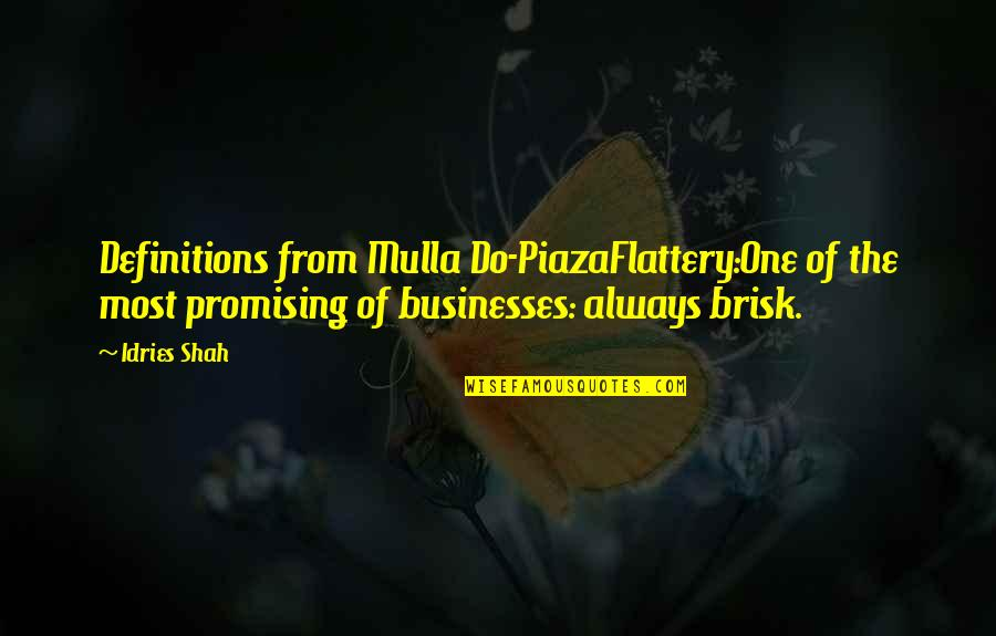 Brisk Quotes By Idries Shah: Definitions from Mulla Do-PiazaFlattery:One of the most promising