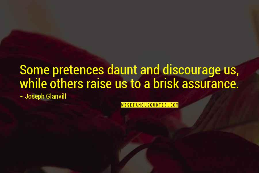 Brisk Quotes By Joseph Glanvill: Some pretences daunt and discourage us, while others
