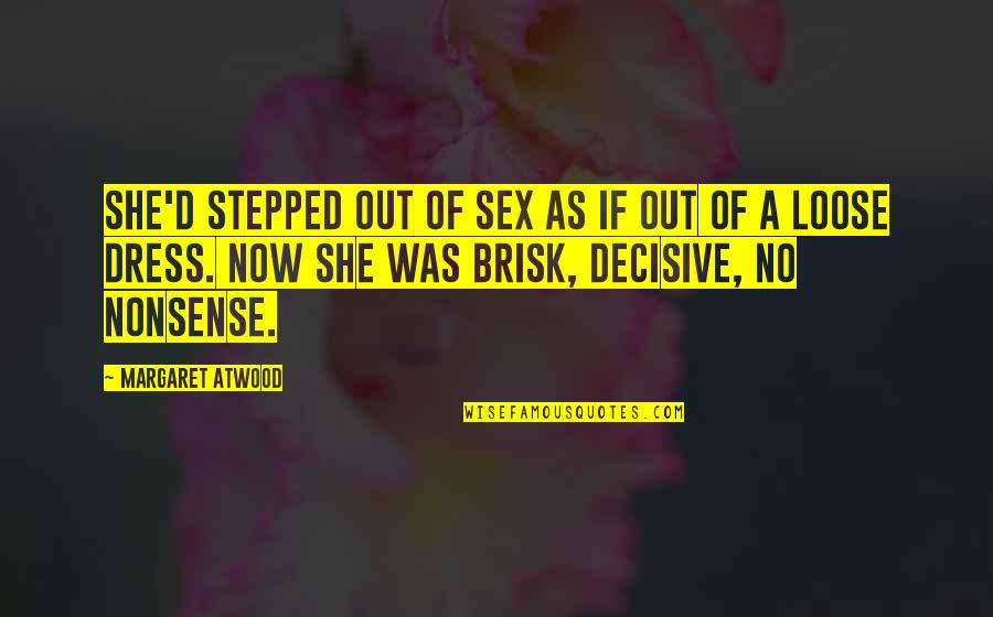 Brisk Quotes By Margaret Atwood: She'd stepped out of sex as if out