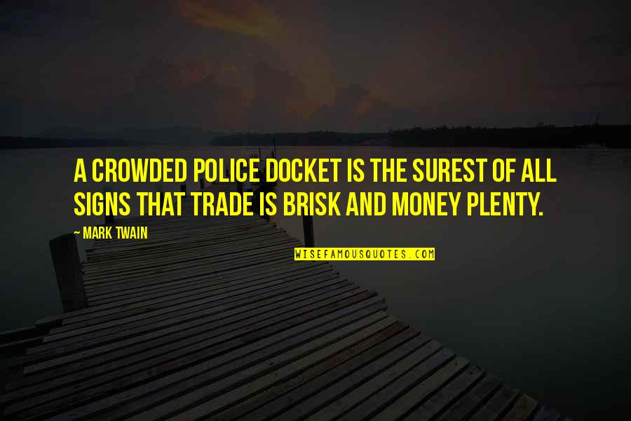 Brisk Quotes By Mark Twain: A crowded police docket is the surest of