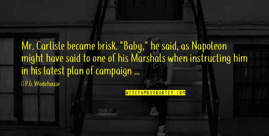"""Brisk Quotes By P.G. Wodehouse: Mr. Carlisle became brisk. """"Baby,"""" he said, as"""