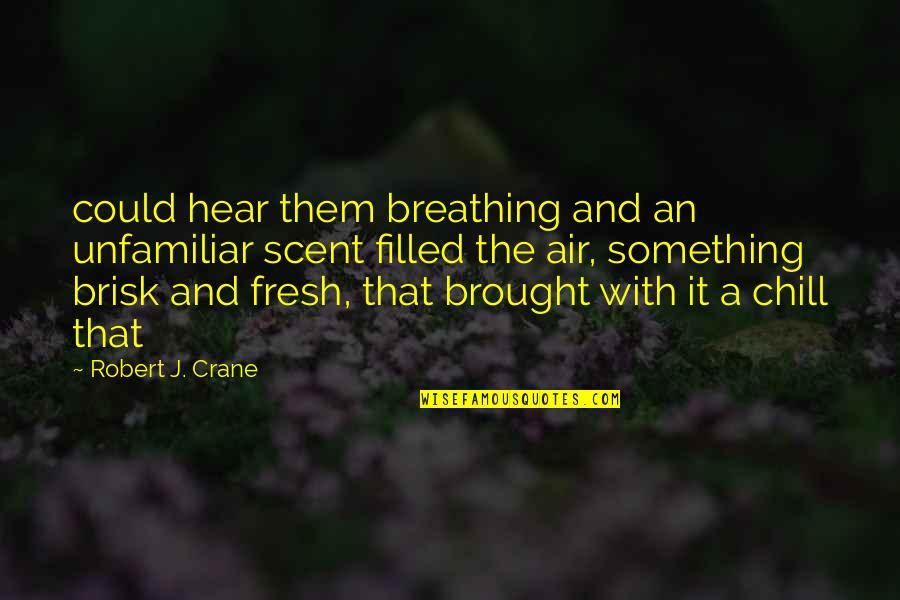 Brisk Quotes By Robert J. Crane: could hear them breathing and an unfamiliar scent