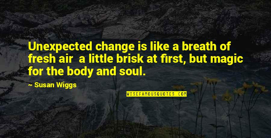 Brisk Quotes By Susan Wiggs: Unexpected change is like a breath of fresh