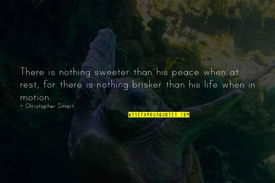 Brisker Quotes By Christopher Smart: There is nothing sweeter than his peace when