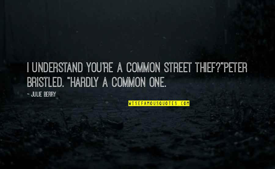 "Bristled Quotes By Julie Berry: I understand you're a common street thief?""Peter bristled."