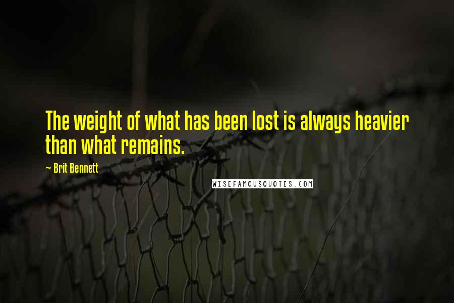 Brit Bennett quotes: The weight of what has been lost is always heavier than what remains.
