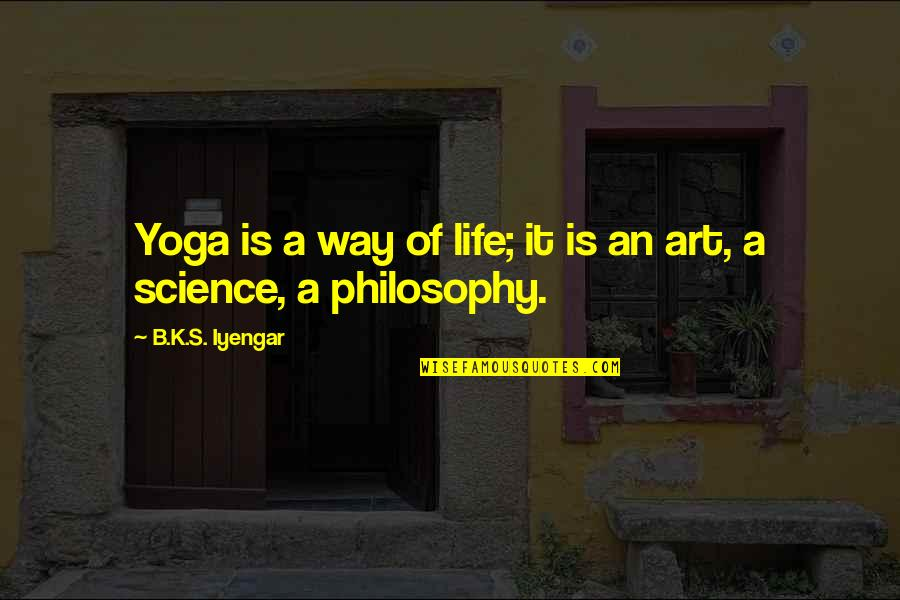 British Insults Quotes By B.K.S. Iyengar: Yoga is a way of life; it is