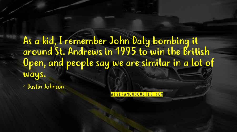 British Open Quotes By Dustin Johnson: As a kid, I remember John Daly bombing