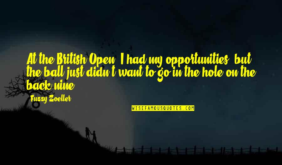 British Open Quotes By Fuzzy Zoeller: At the British Open, I had my opportunities,