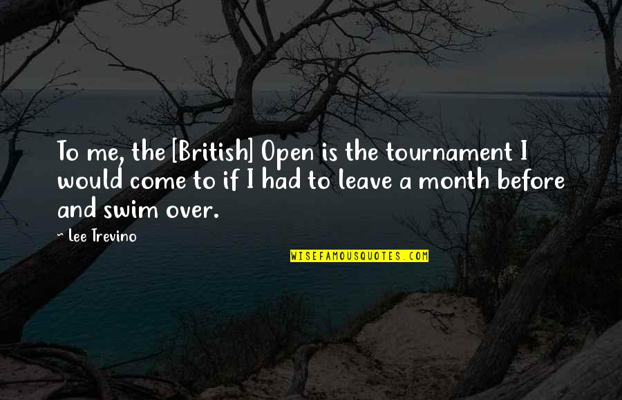 British Open Quotes By Lee Trevino: To me, the [British] Open is the tournament