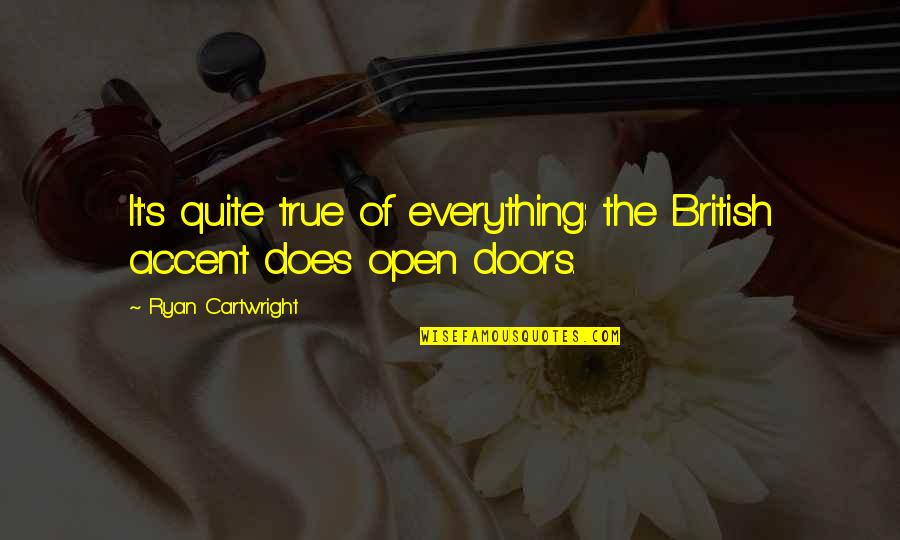 British Open Quotes By Ryan Cartwright: It's quite true of everything: the British accent