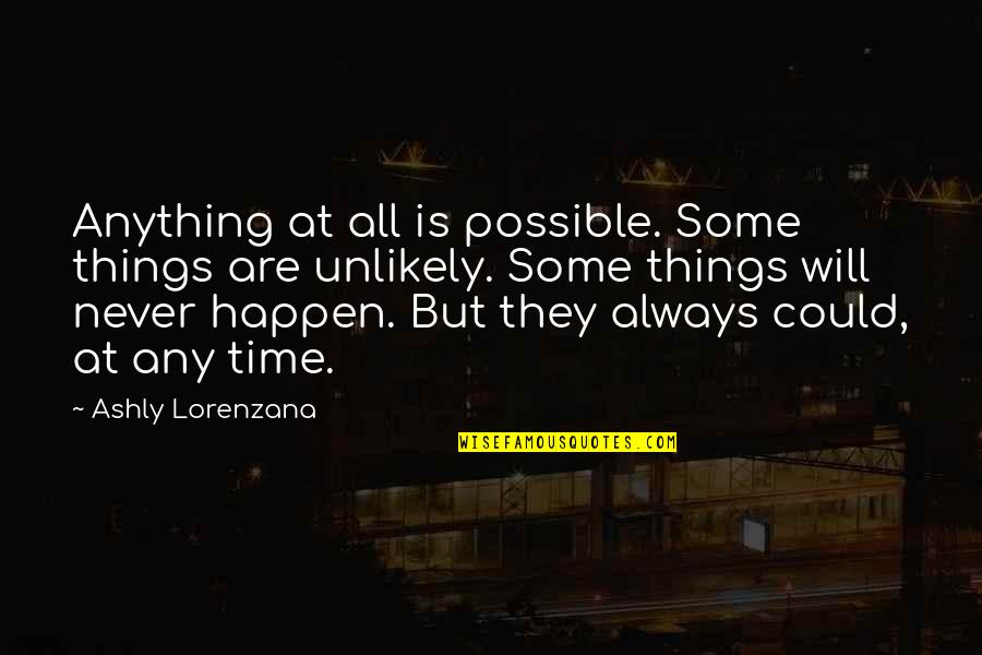 British Pm Quotes By Ashly Lorenzana: Anything at all is possible. Some things are