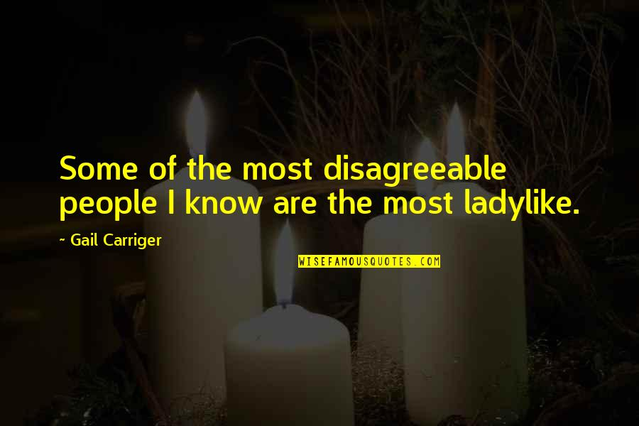 British Pm Quotes By Gail Carriger: Some of the most disagreeable people I know