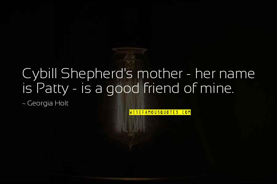 British Pm Quotes By Georgia Holt: Cybill Shepherd's mother - her name is Patty