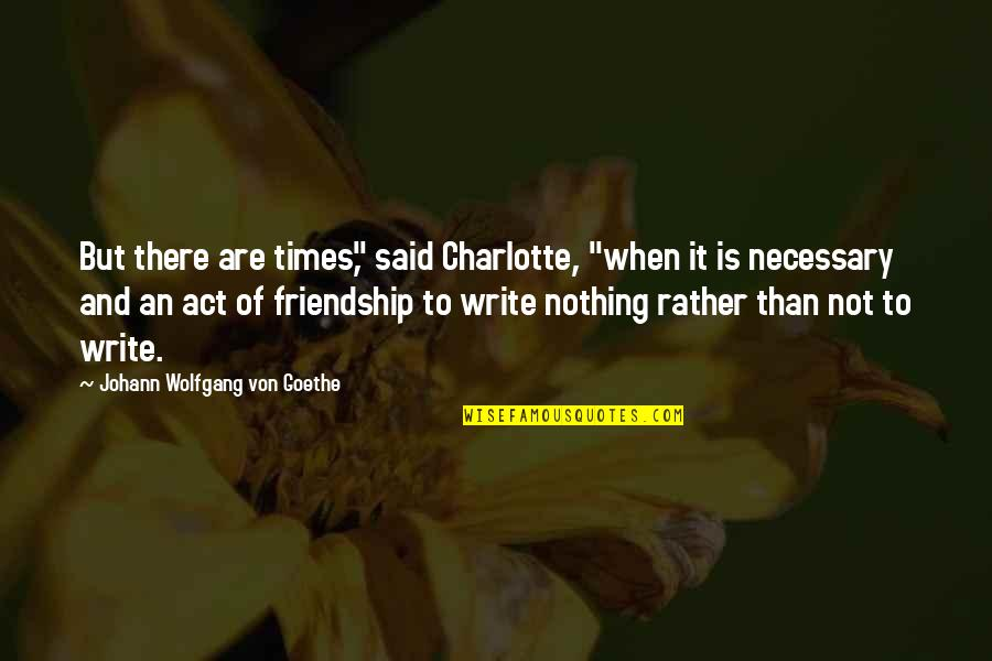 """British Pm Quotes By Johann Wolfgang Von Goethe: But there are times,"""" said Charlotte, """"when it"""