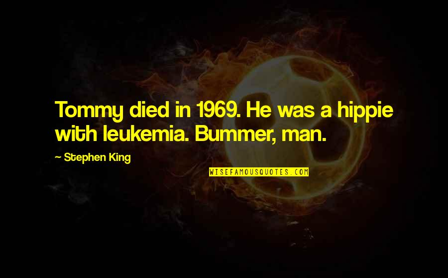 British Pm Quotes By Stephen King: Tommy died in 1969. He was a hippie