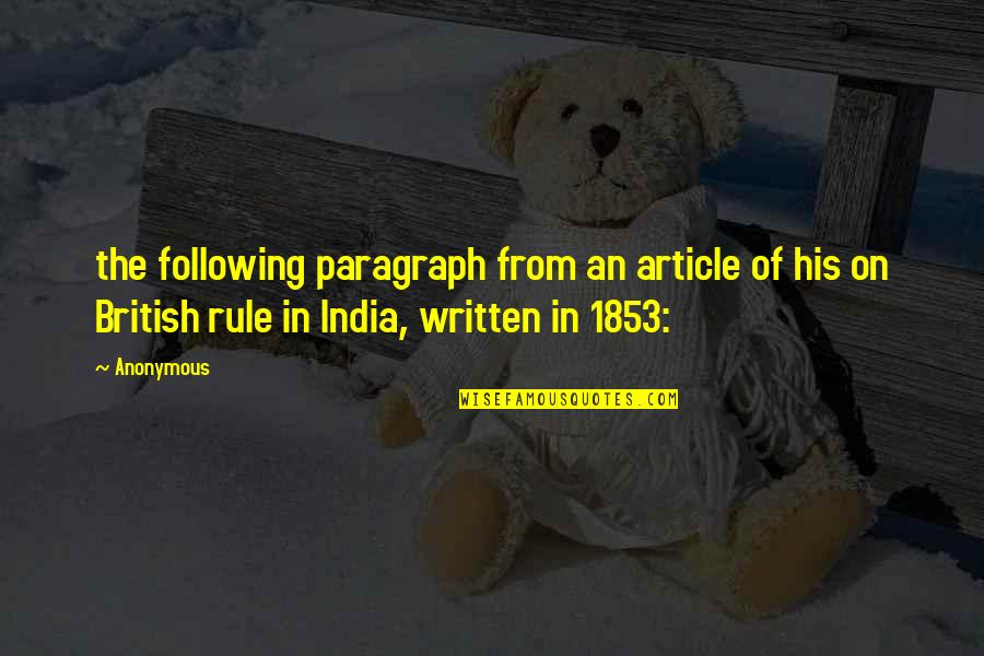 British Rule In India Quotes By Anonymous: the following paragraph from an article of his