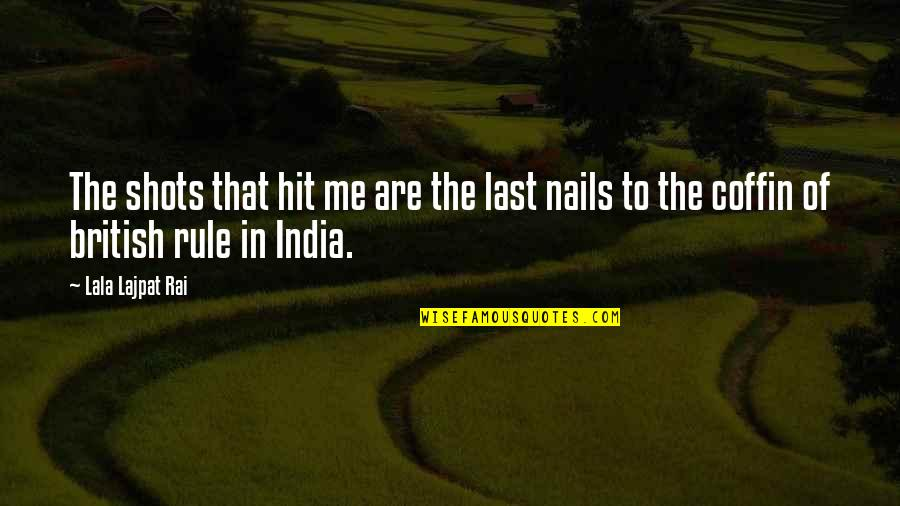 British Rule In India Quotes By Lala Lajpat Rai: The shots that hit me are the last