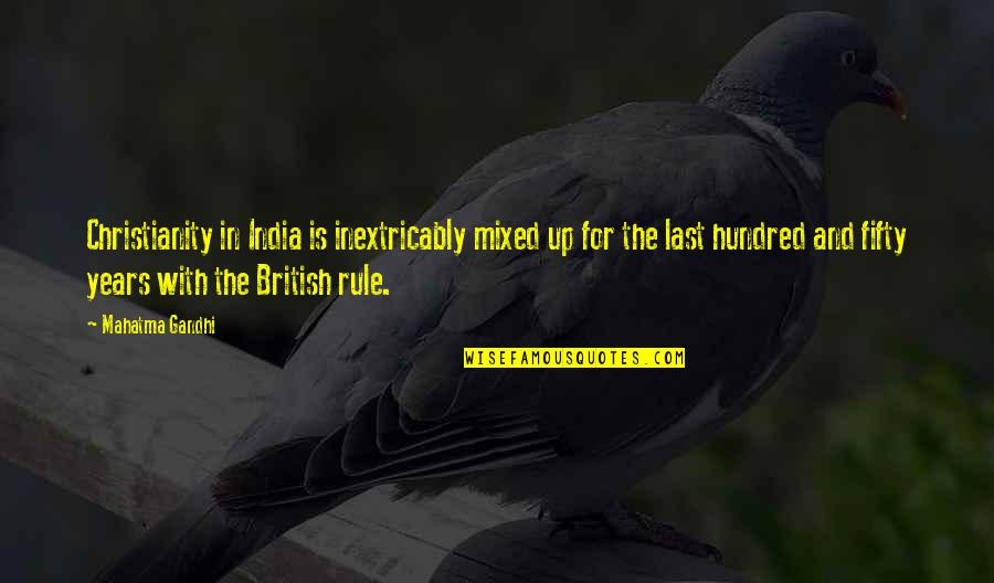 British Rule In India Quotes By Mahatma Gandhi: Christianity in India is inextricably mixed up for