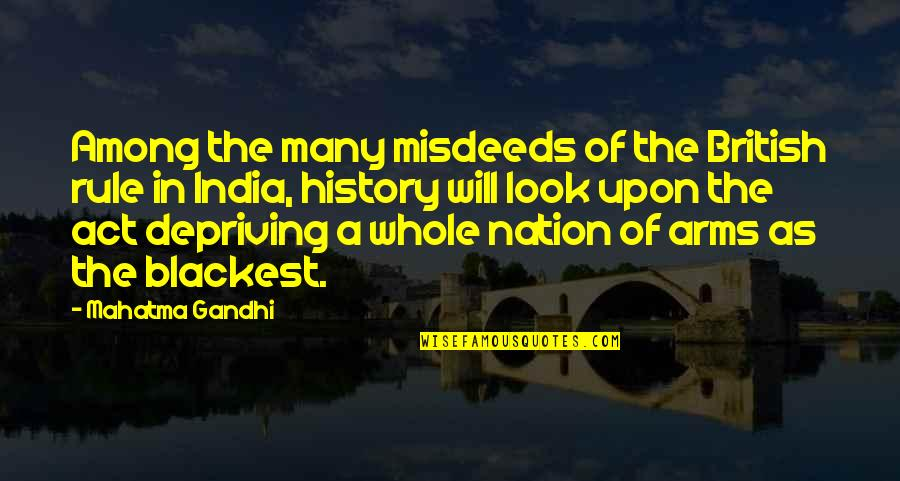 British Rule In India Quotes By Mahatma Gandhi: Among the many misdeeds of the British rule