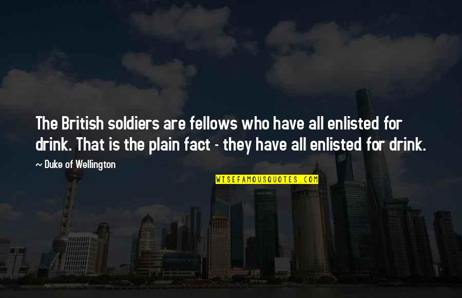 British Soldiers Quotes By Duke Of Wellington: The British soldiers are fellows who have all