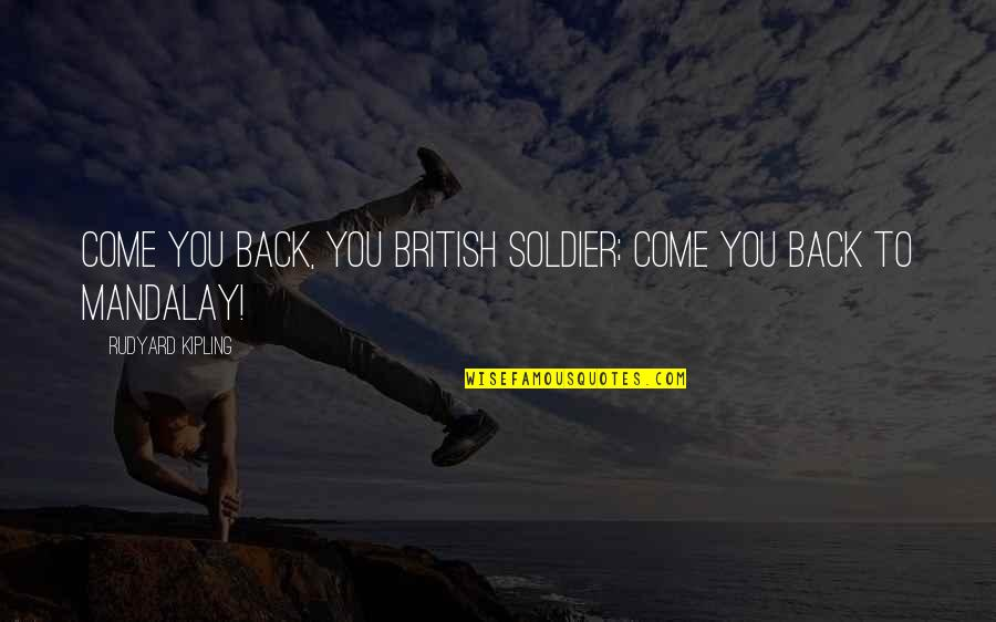 British Soldiers Quotes By Rudyard Kipling: Come you back, you British soldier; come you