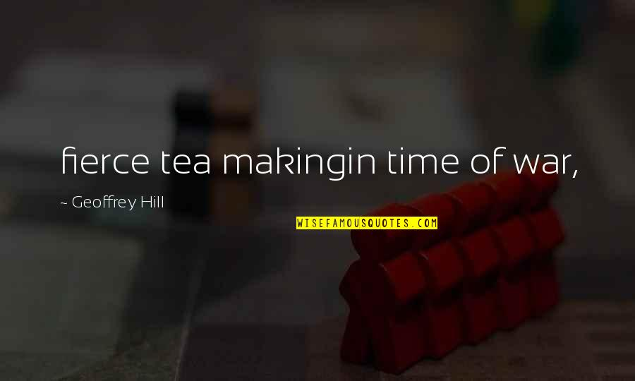 British Tea Time Quotes By Geoffrey Hill: fierce tea makingin time of war,