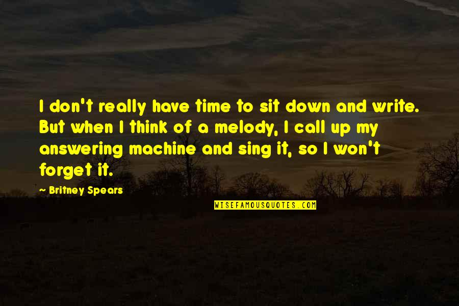 Britney Quotes By Britney Spears: I don't really have time to sit down