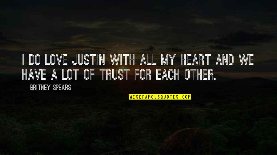 Britney Quotes By Britney Spears: I do love Justin with all my heart