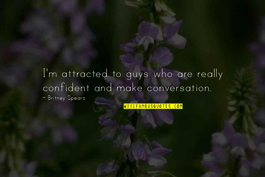 Britney Quotes By Britney Spears: I'm attracted to guys who are really confident