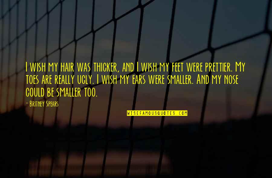 Britney Quotes By Britney Spears: I wish my hair was thicker, and I
