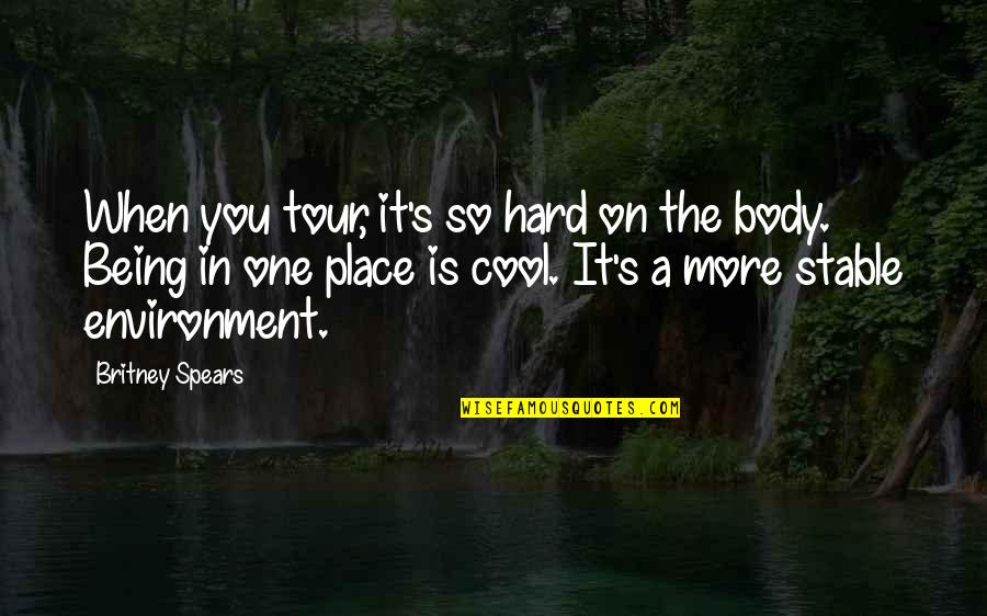 Britney Quotes By Britney Spears: When you tour, it's so hard on the