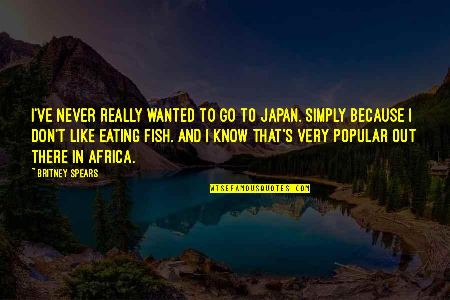 Britney Quotes By Britney Spears: I've never really wanted to go to Japan.