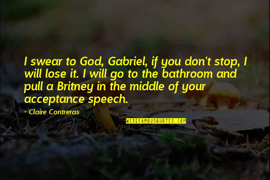 Britney Quotes By Claire Contreras: I swear to God, Gabriel, if you don't