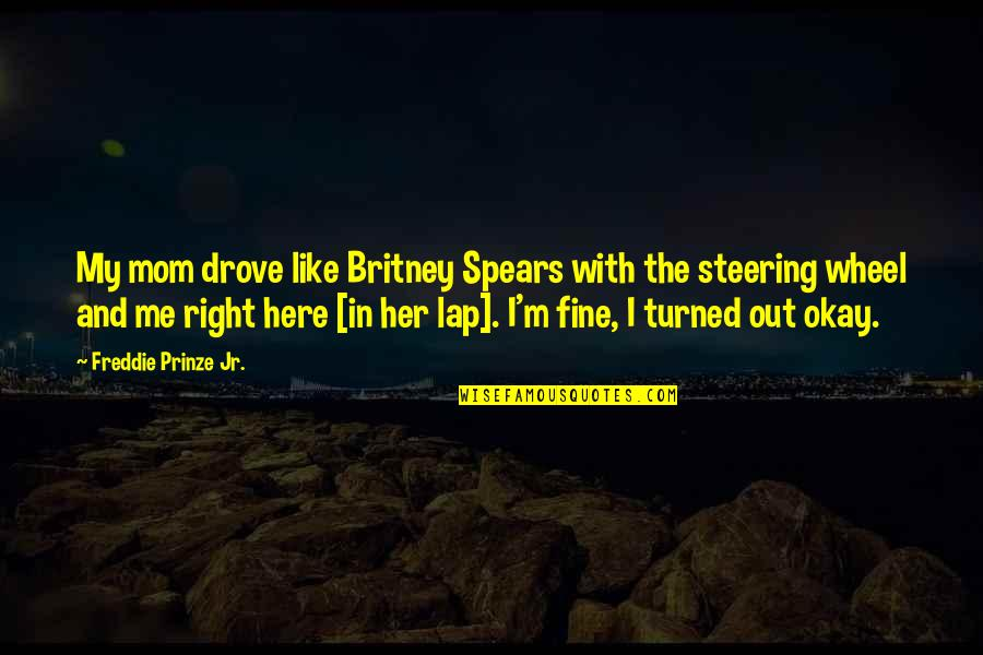Britney Quotes By Freddie Prinze Jr.: My mom drove like Britney Spears with the