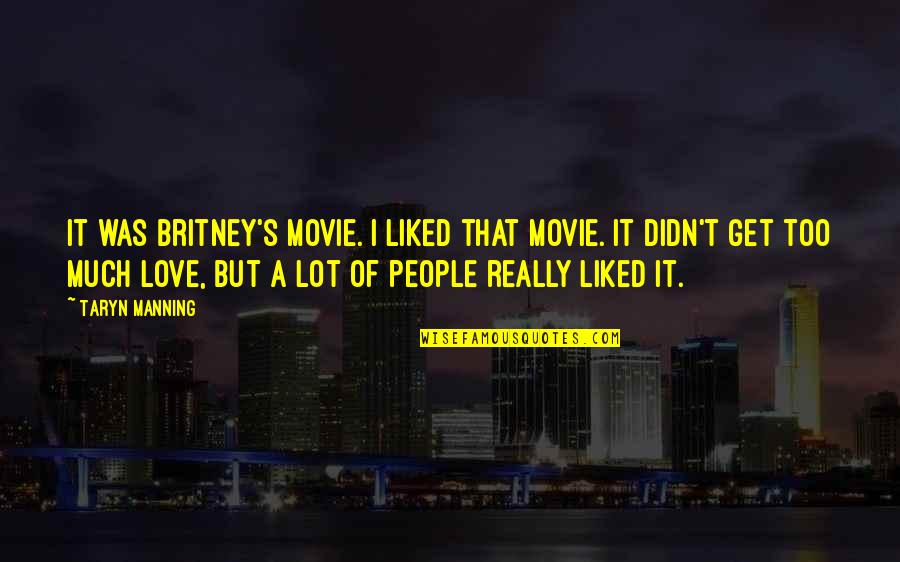 Britney Quotes By Taryn Manning: It was Britney's movie. I liked that movie.
