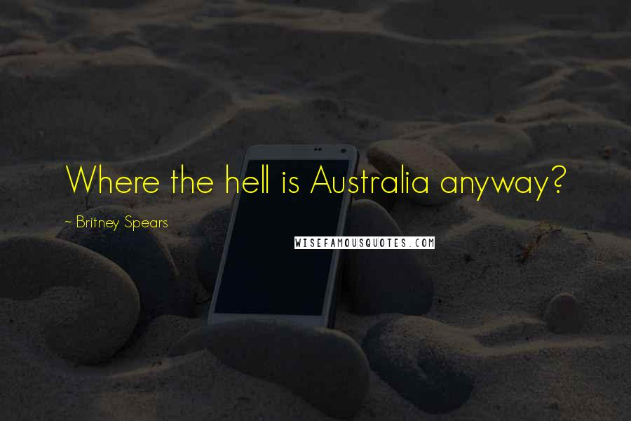 Britney Spears quotes: Where the hell is Australia anyway?