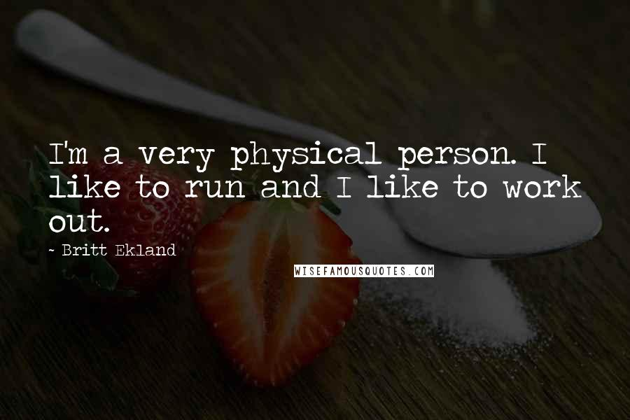 Britt Ekland quotes: I'm a very physical person. I like to run and I like to work out.