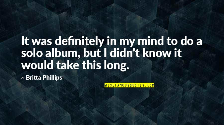 Britta Quotes By Britta Phillips: It was definitely in my mind to do