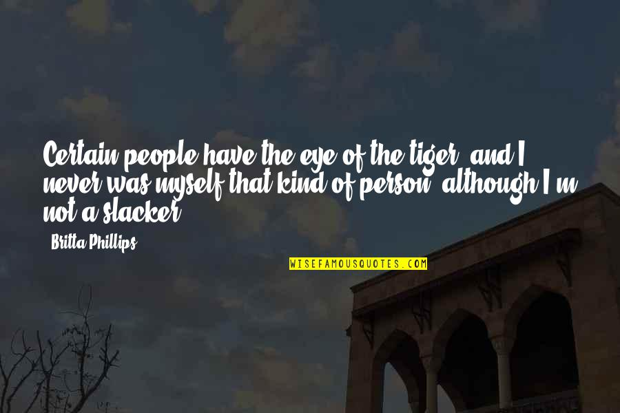 Britta Quotes By Britta Phillips: Certain people have the eye of the tiger,