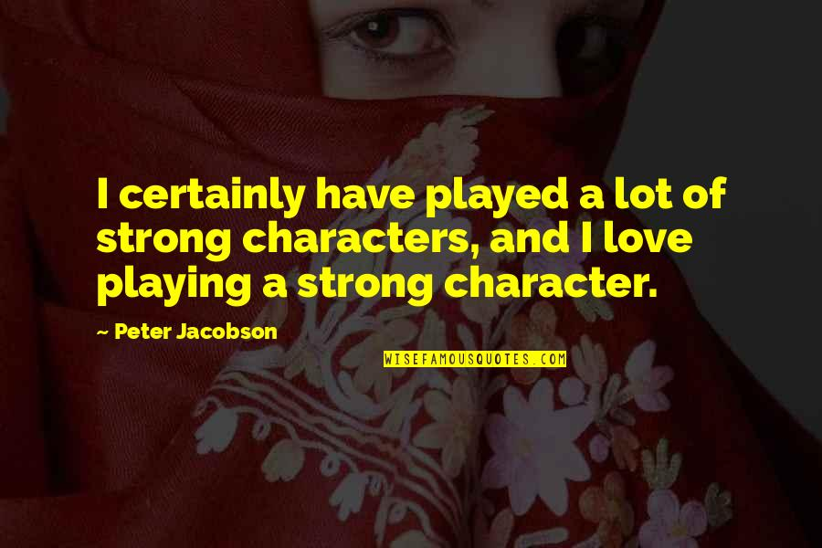 Brittany Josephina Quotes By Peter Jacobson: I certainly have played a lot of strong