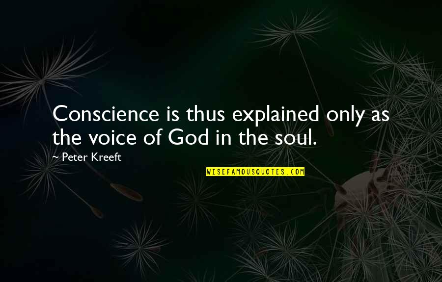 Brittany Josephina Quotes By Peter Kreeft: Conscience is thus explained only as the voice
