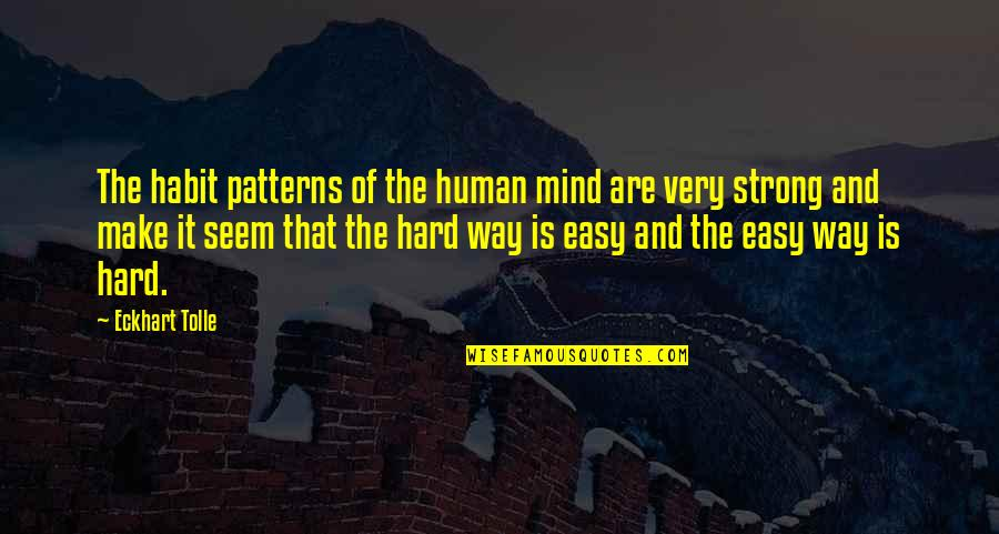 Brittany Matthews Best Quotes By Eckhart Tolle: The habit patterns of the human mind are