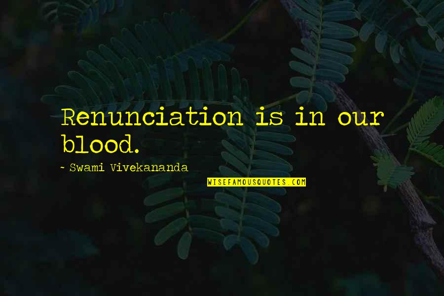 Brittany Matthews Best Quotes By Swami Vivekananda: Renunciation is in our blood.