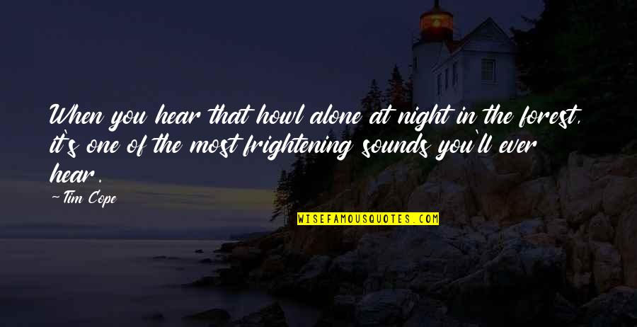 Brittany Matthews Best Quotes By Tim Cope: When you hear that howl alone at night