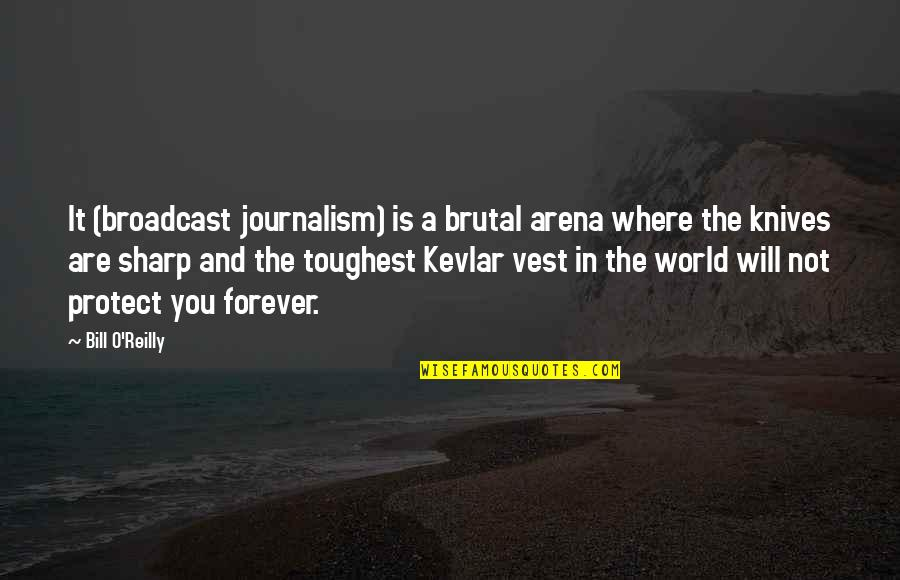 Broadcast Journalism Quotes By Bill O'Reilly: It (broadcast journalism) is a brutal arena where